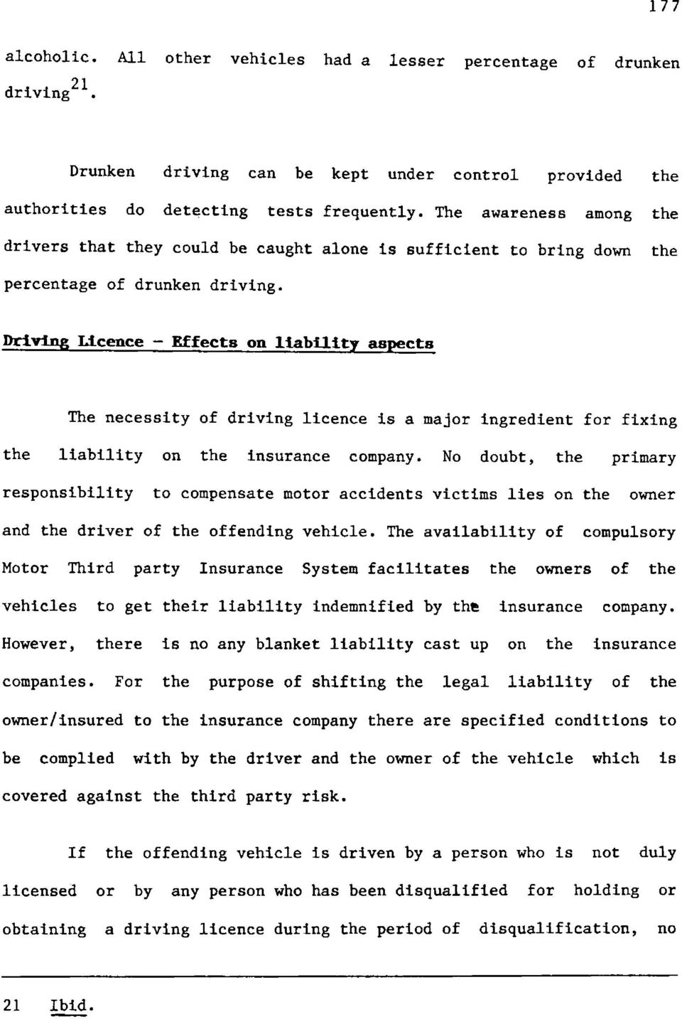 Qriving Licence f Effects on liability aspects The necessity of driving licence is a major ingredient for fixing the liability on the insurance company.