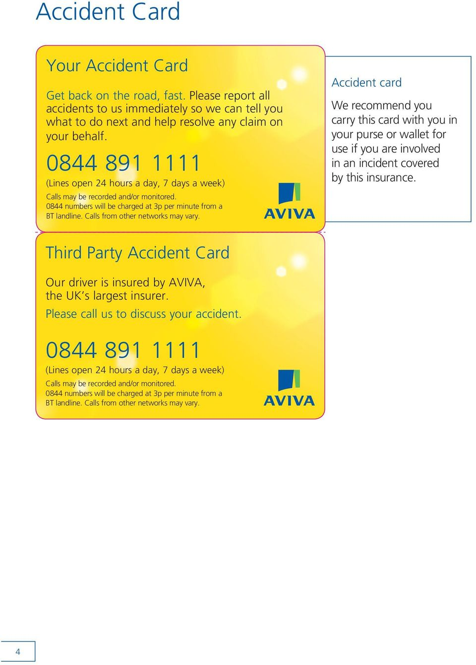 Accident card We recommend you carry this card with you in your purse or wallet for use if you are involved in an incident covered by this insurance.