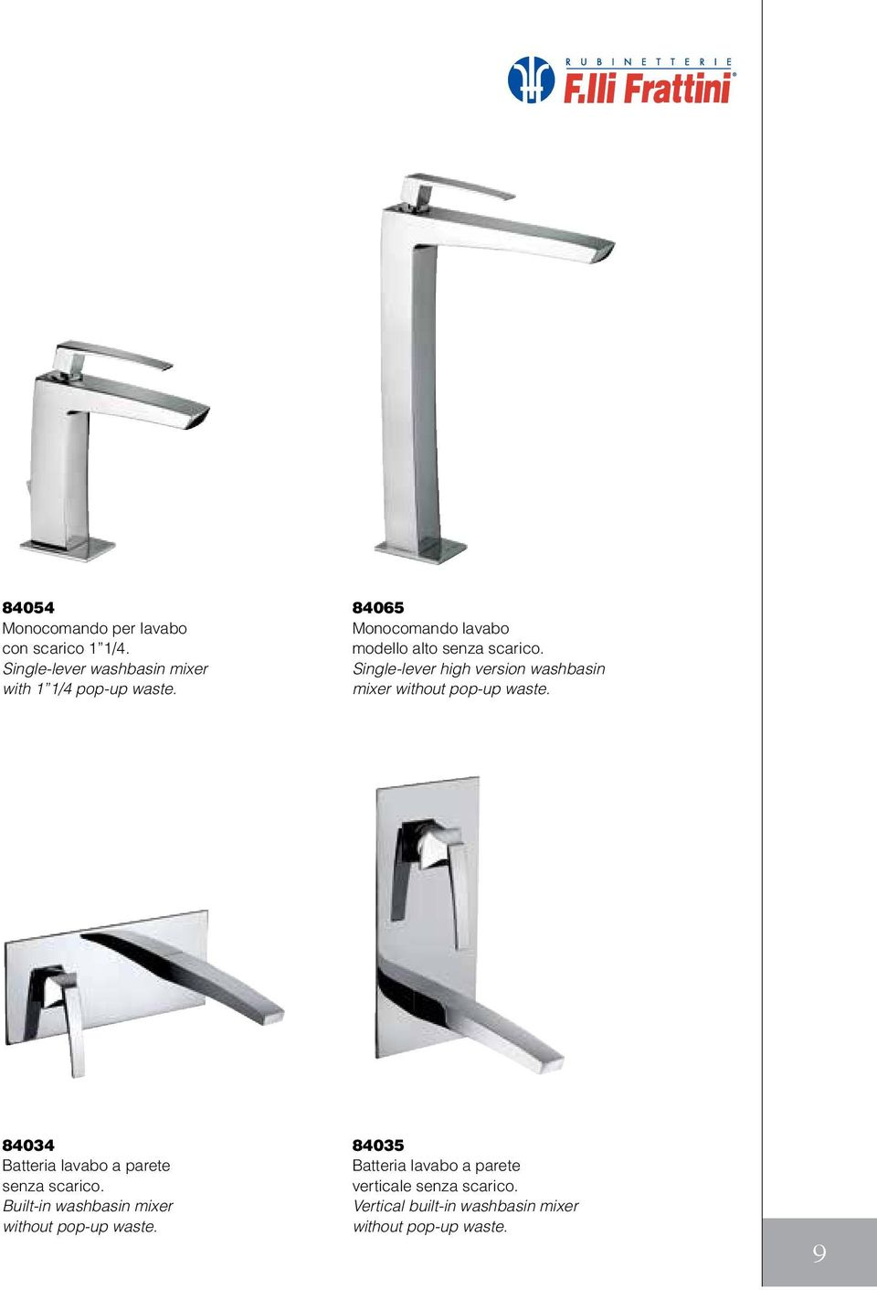 Single-lever high version washbasin mixer without pop-up waste.
