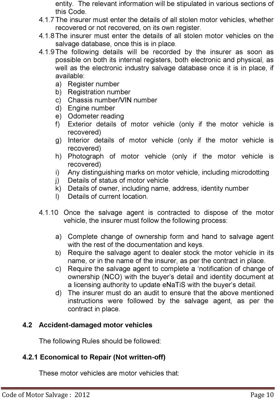 8 The insurer must enter the details of all stolen motor vehicles on the salvage database, once this is in place. 4.1.