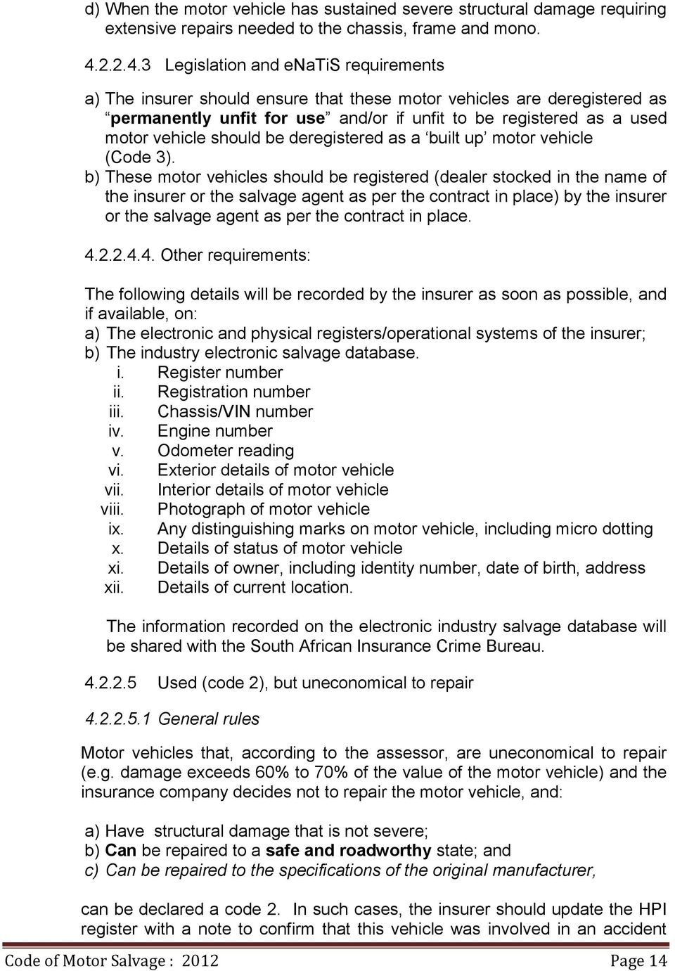 3 Legislation and enatis requirements a) The insurer should ensure that these motor vehicles are deregistered as permanently unfit for use and/or if unfit to be registered as a used motor vehicle