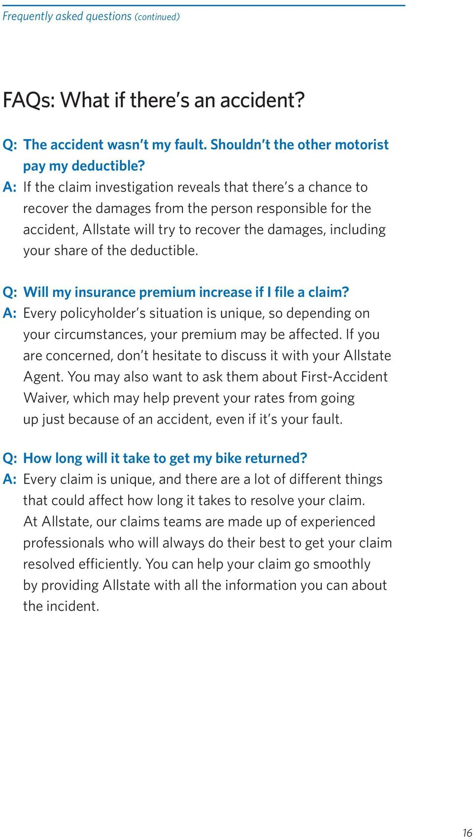 deductible. Q: Will my insurance premium increase if I file a claim? A: Every policyholder s situation is unique, so depending on your circumstances, your premium may be affected.