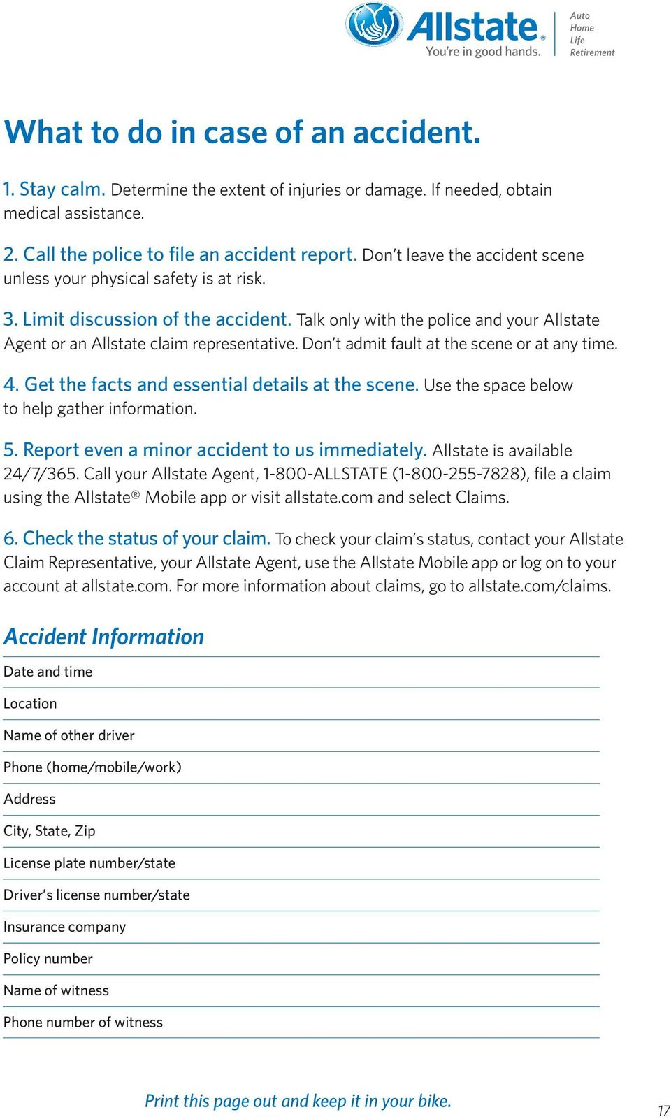 Don t admit fault at the scene or at any time. 4. Get the facts and essential details at the scene. Use the space below to help gather information. 5. Report even a minor accident to us immediately.