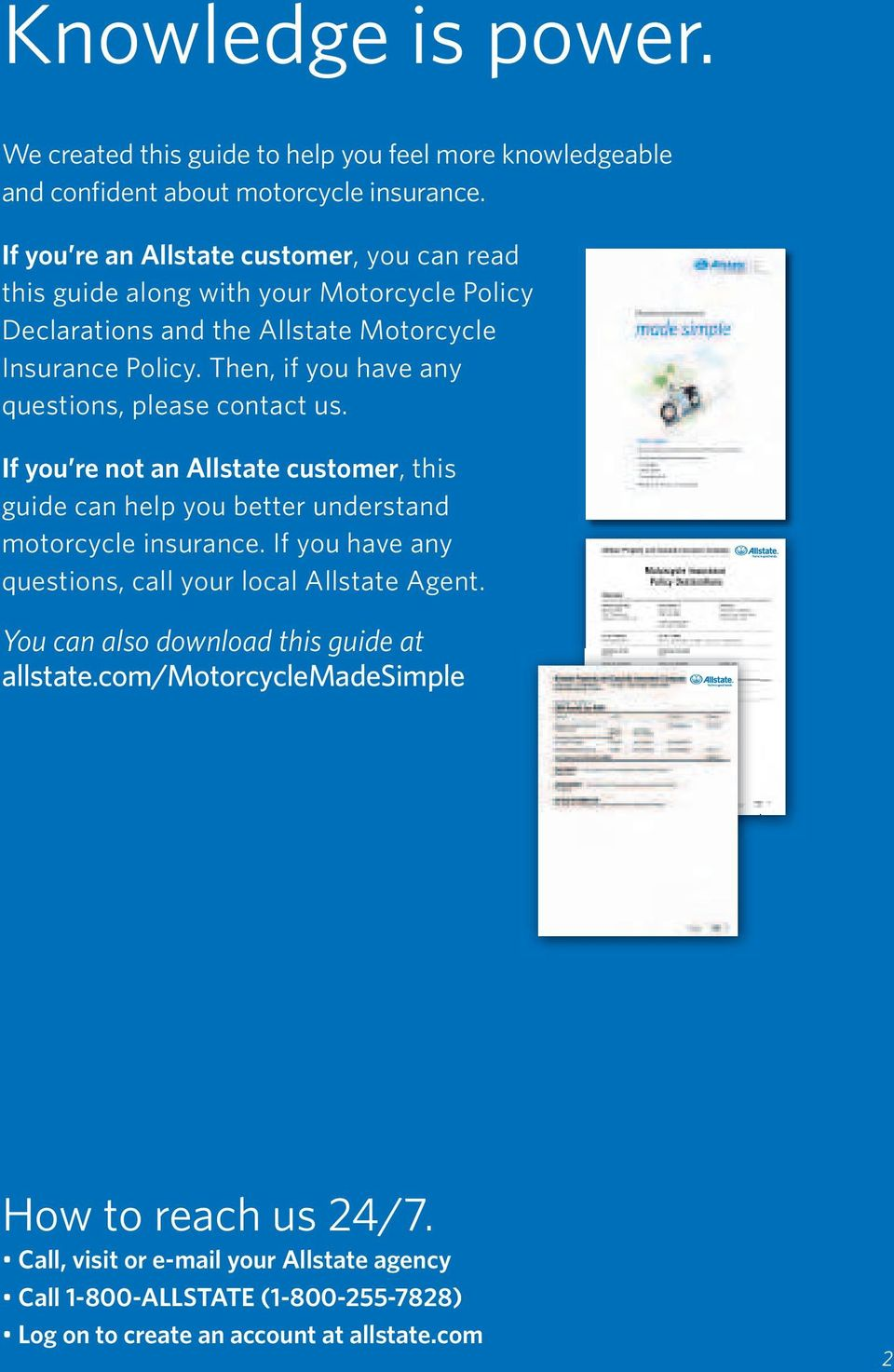 Then, if you have any questions, please contact us. If you re not an Allstate customer, this guide can help you better understand motorcycle insurance.