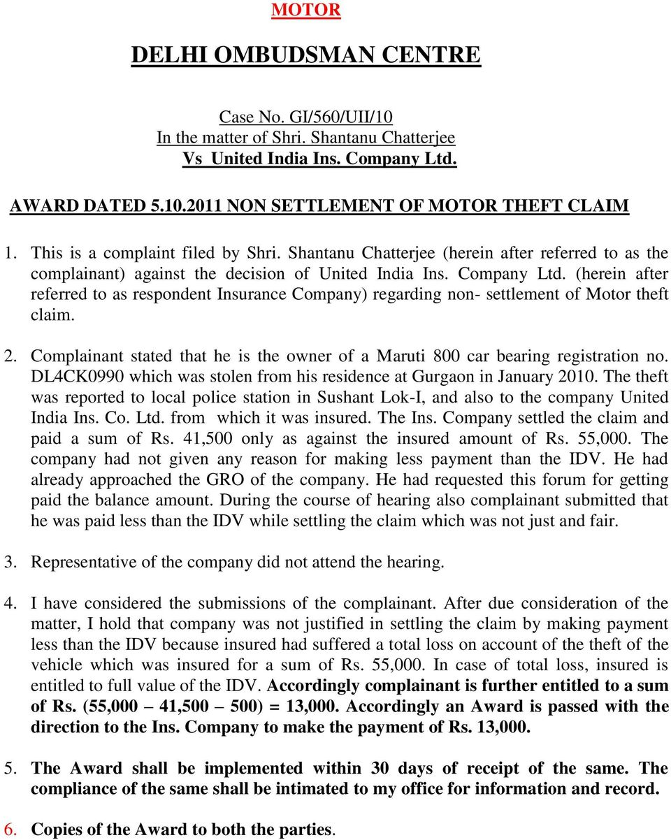(herein after referred to as respondent Insurance Company) regarding non- settlement of Motor theft claim. 2. Complainant stated that he is the owner of a Maruti 800 car bearing registration no.