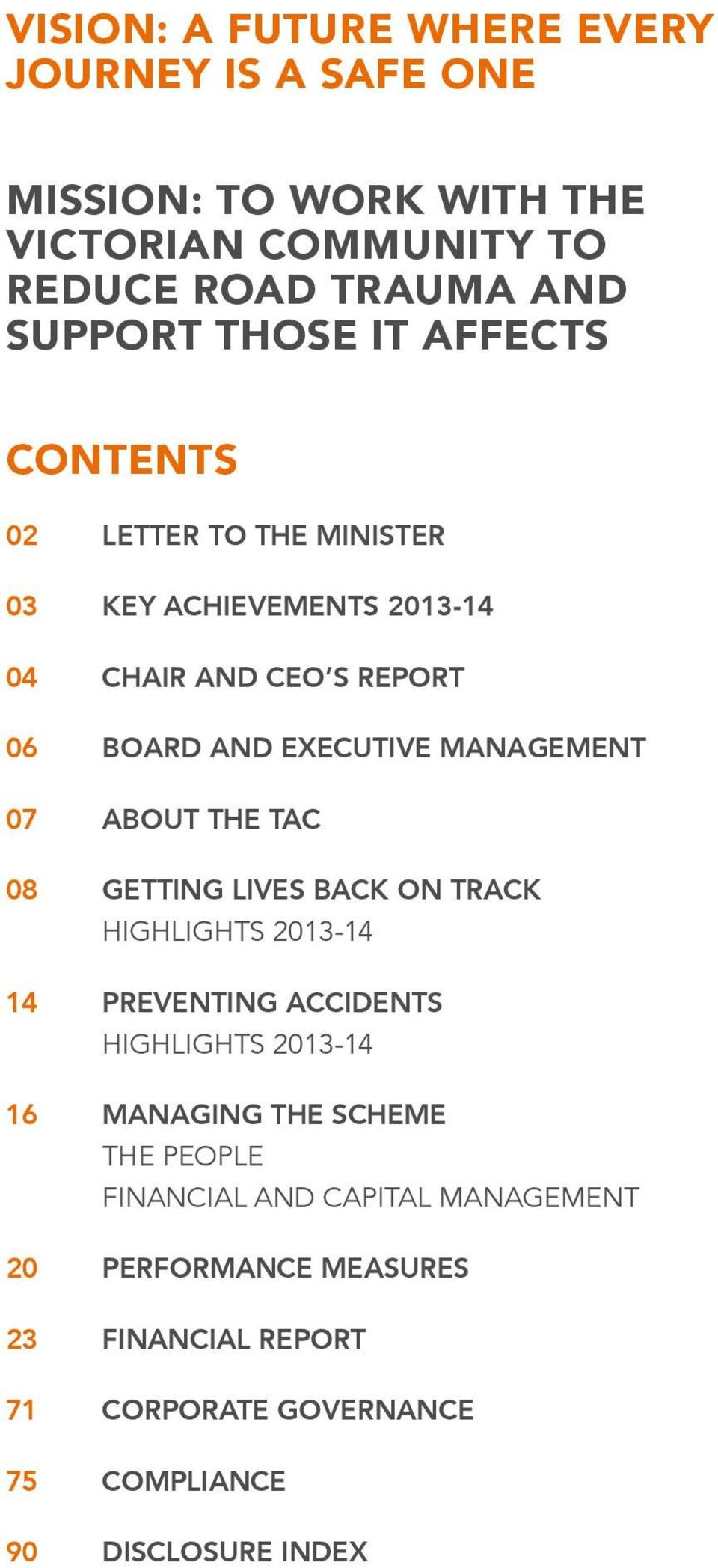 ABOUT THE TAC 08 GETTING LIVES BACK ON TRACK HIGHLIGHTS 2013-14 14 PREVENTING ACCIDENTS HIGHLIGHTS 2013-14 16 MANAGING THE SCHEME THE