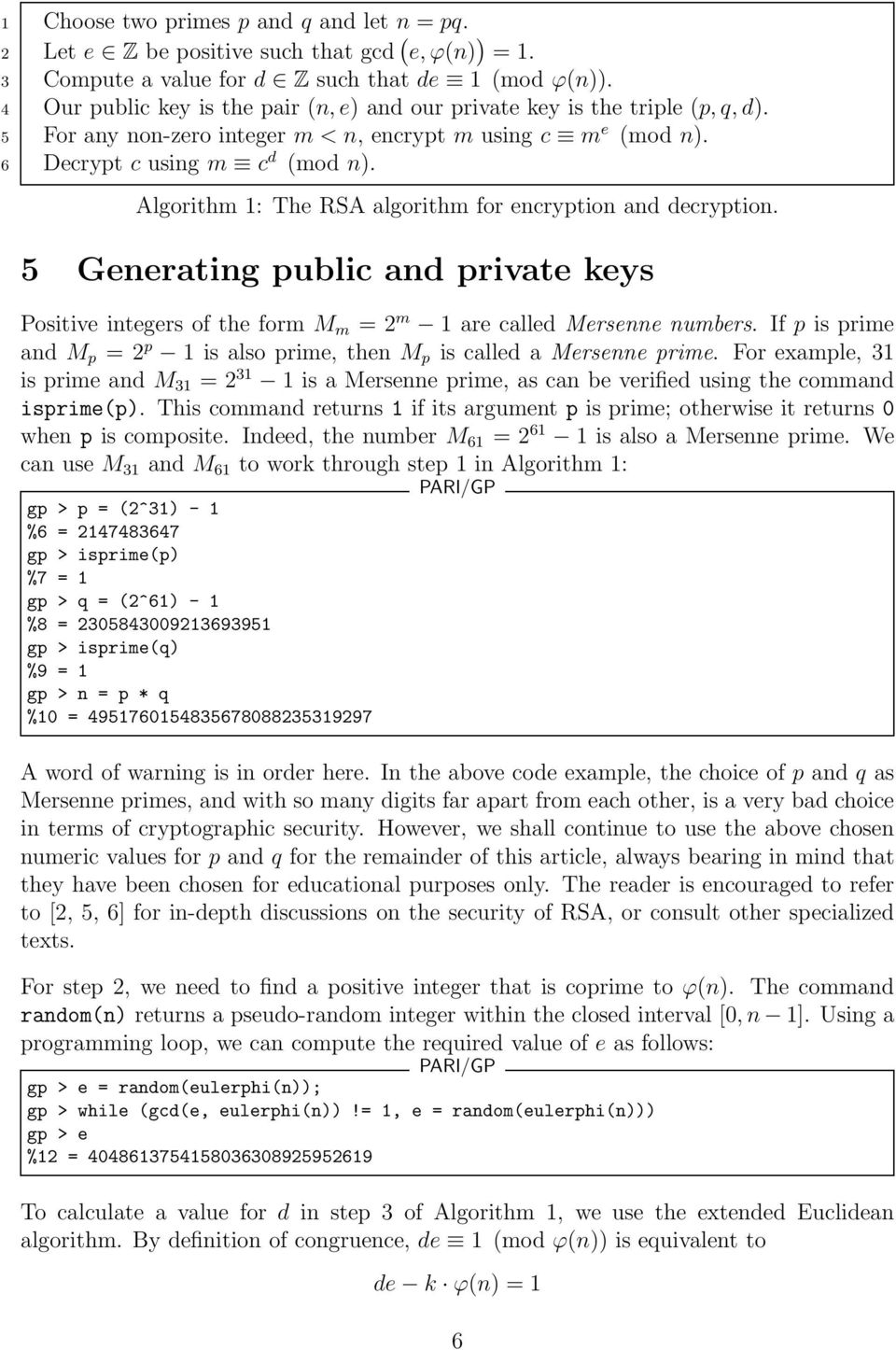 Algorithm 1: The RSA algorithm for encryption and decryption. 5 Generating public and private keys Positive integers of the form M m = 2 m 1 are called Mersenne numbers.