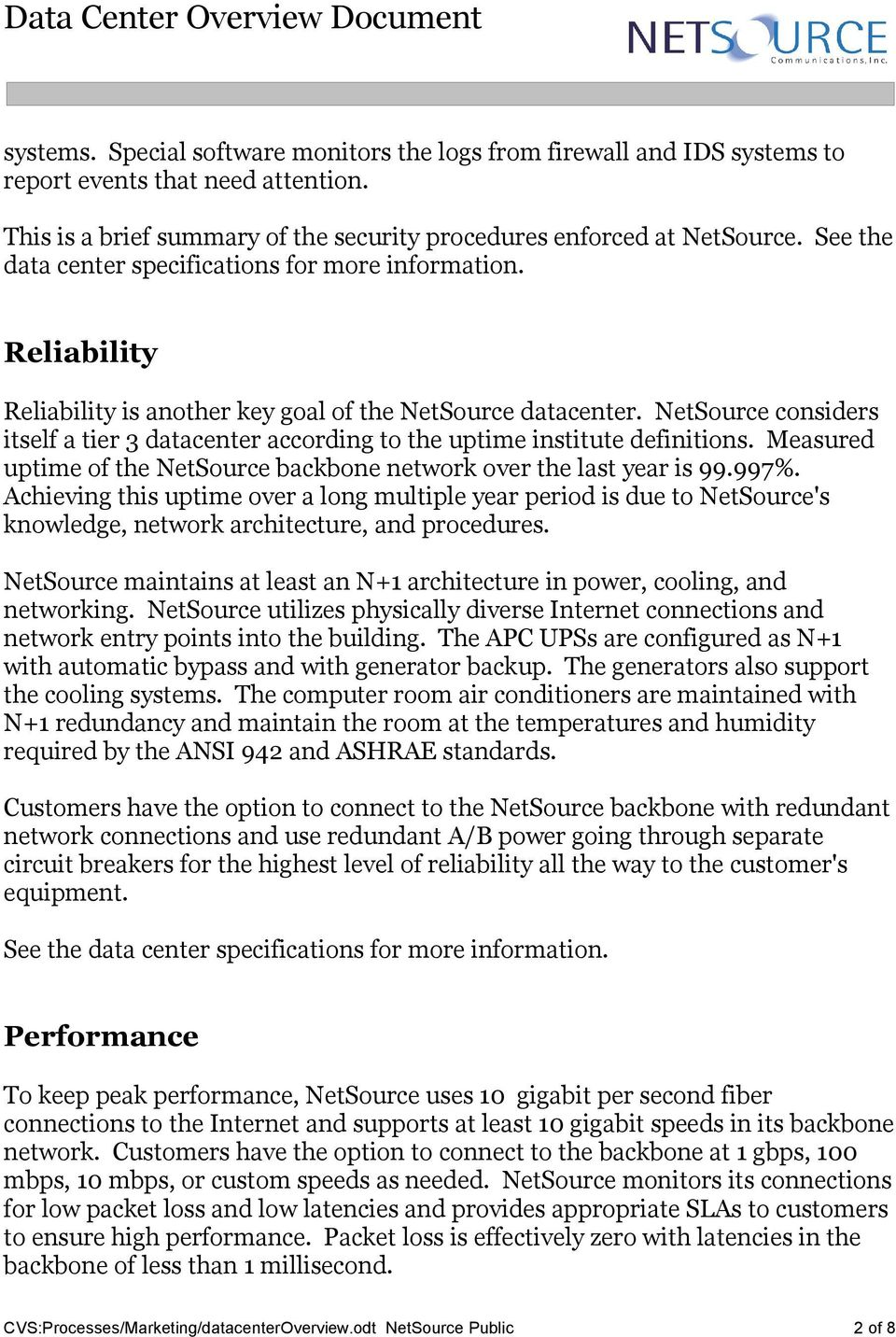 NetSource considers itself a tier 3 datacenter according to the uptime institute definitions. Measured uptime of the NetSource backbone network over the last year is 99.997%.