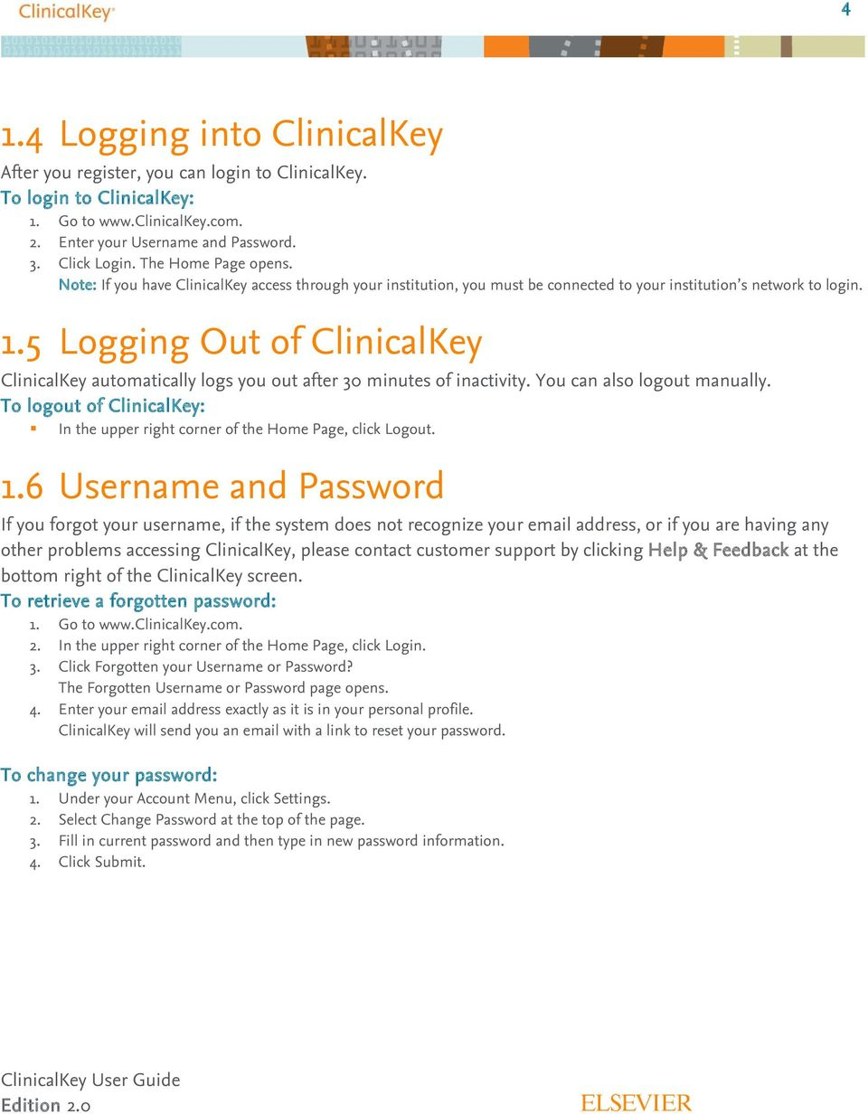 5 Logging Out of ClinicalKey ClinicalKey automatically logs you out after 30 minutes of inactivity. You can also logout manually.