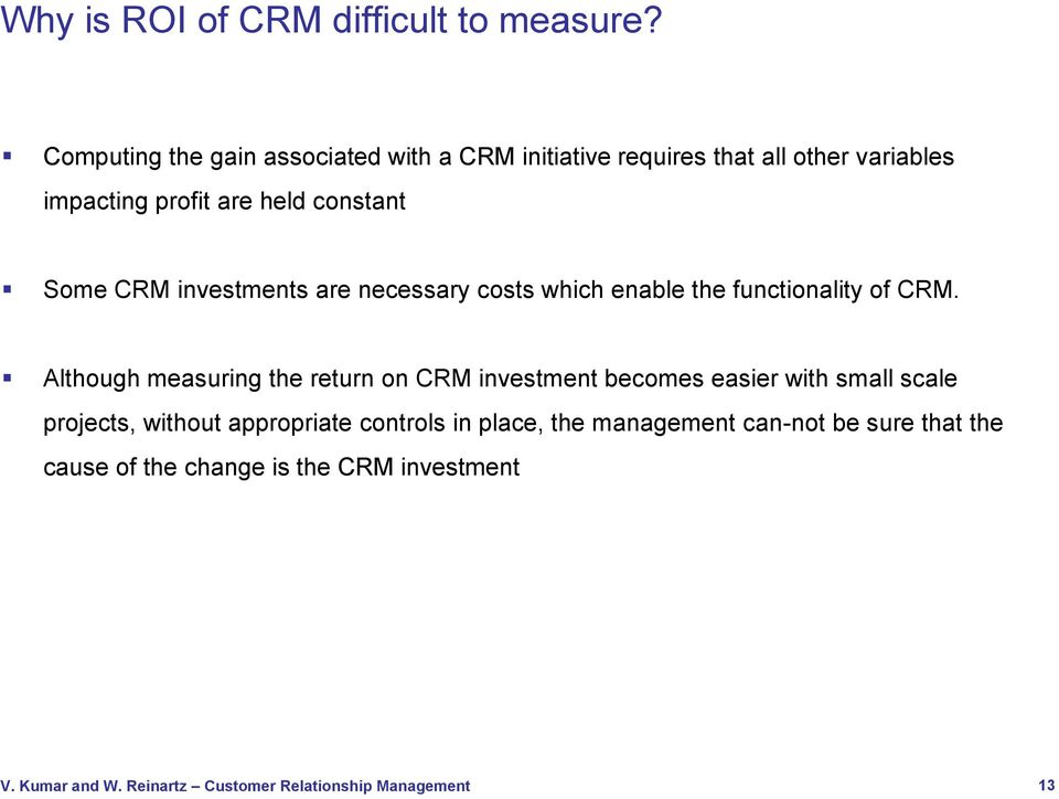 constant Some CRM investments are necessary costs which enable the functionality of CRM.