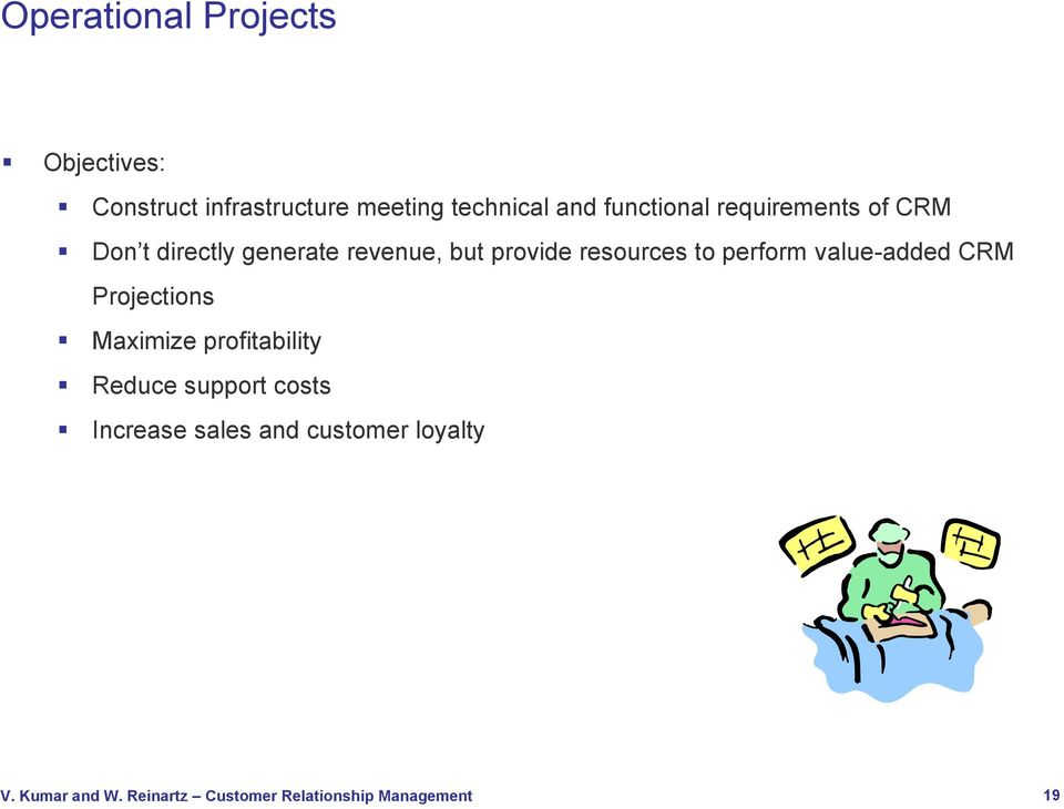 revenue, but provide resources to perform value-added CRM Projections