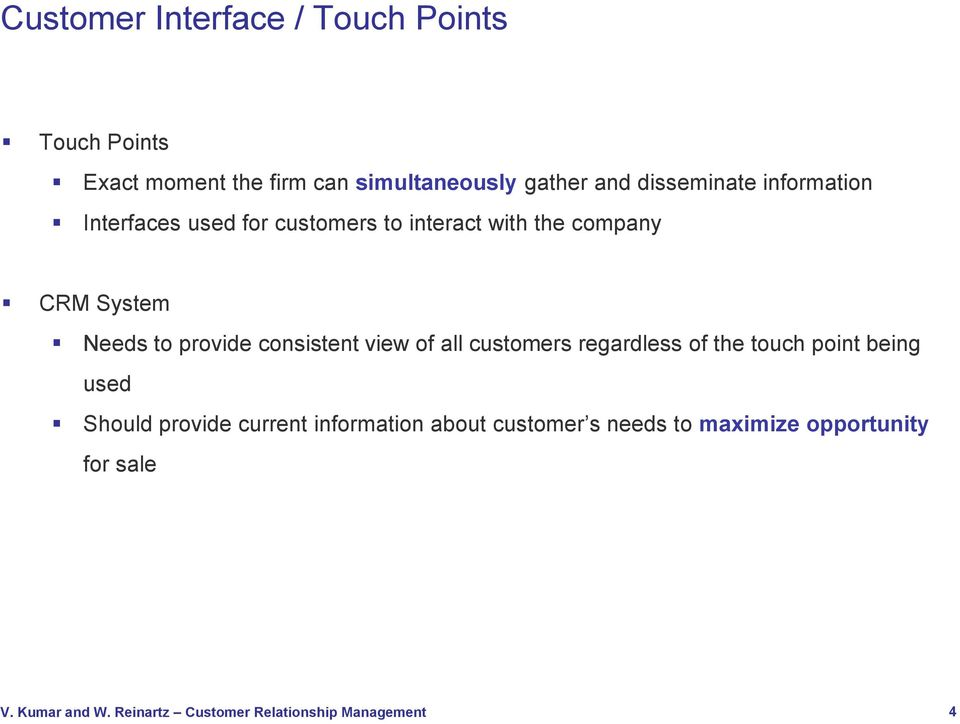 CRM System Needs to provide consistent view of all customers regardless of the touch point