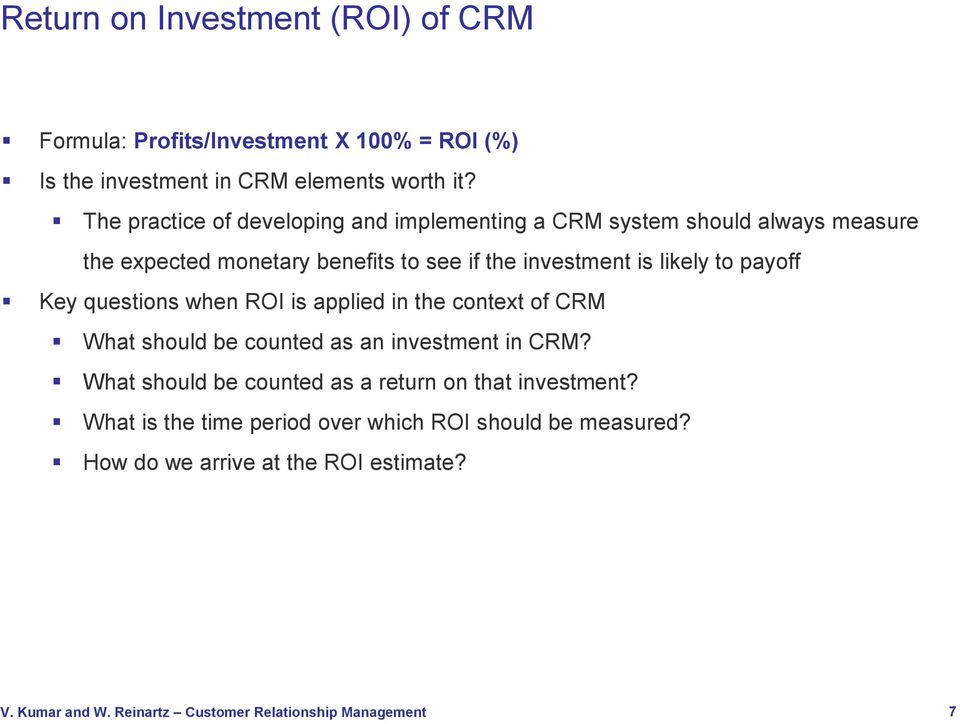 investment is likely to payoff Key questions when ROI is applied in the context of CRM What should be counted as an investment in CRM?