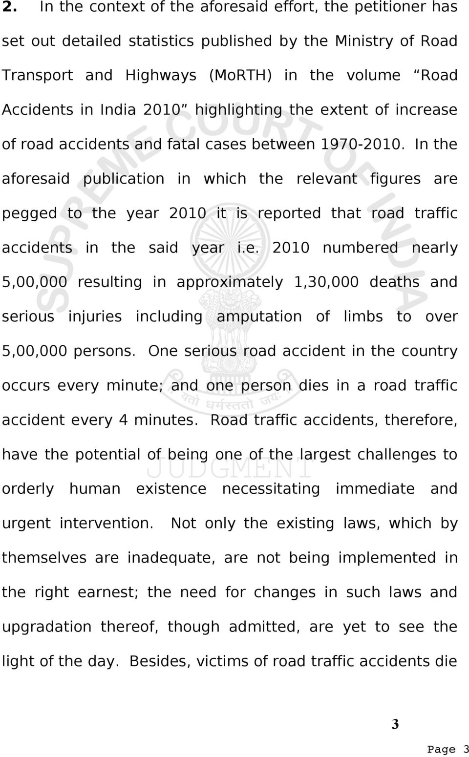 In the aforesaid publication in which the relevant figures are pegged to the year 2010 it is reported that road traffic accidents in the said year i.e. 2010 numbered nearly 5,00,000 resulting in approximately 1,30,000 deaths and serious injuries including amputation of limbs to over 5,00,000 persons.