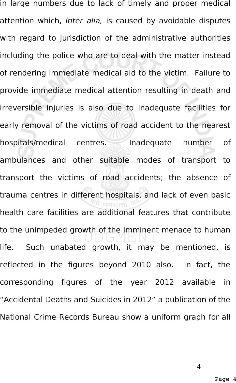Failure to provide immediate medical attention resulting in death and irreversible injuries is also due to inadequate facilities for early removal of the victims of road accident to the nearest