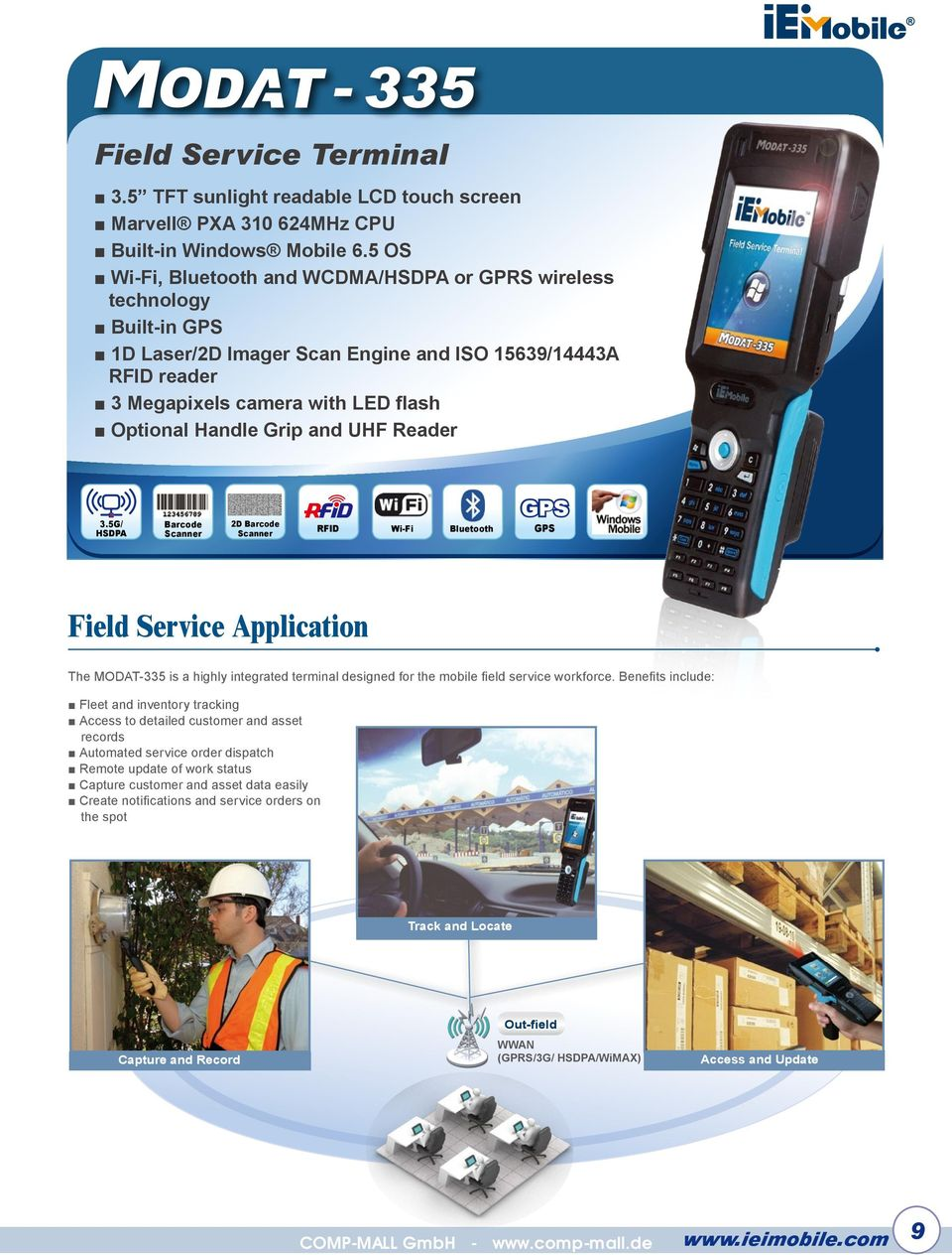 5G/ HSDPA 2D Wi-Fi Field Service Application The MODAT-335 is a highly integrated terminal designed for the mobile field service workforce.
