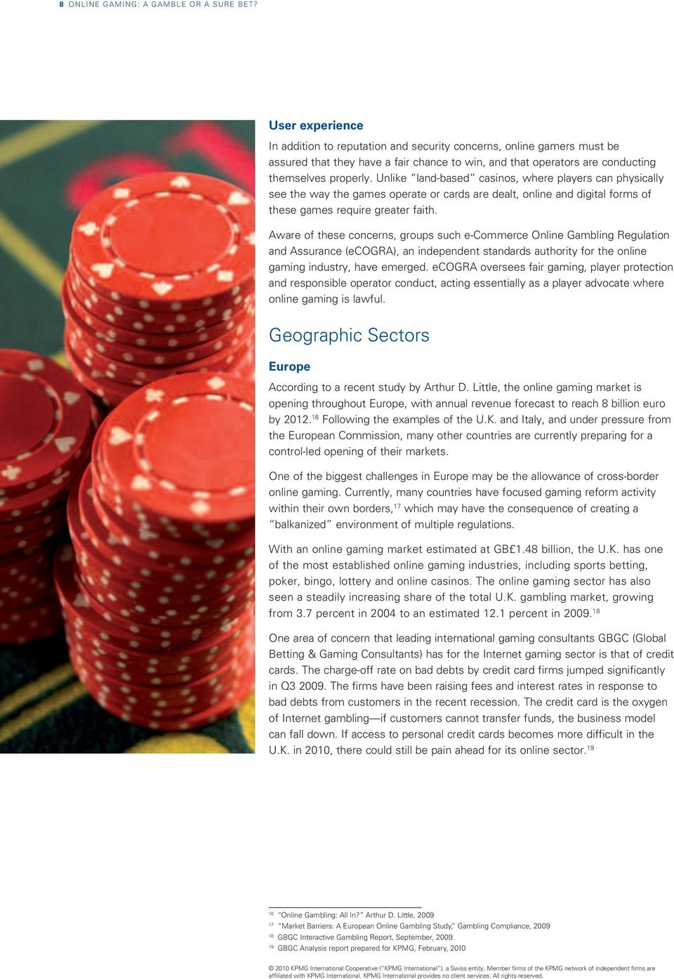 Unlike land-based casinos, where players can physically see the way the games operate or cards are dealt, online and digital forms of these games require greater faith.