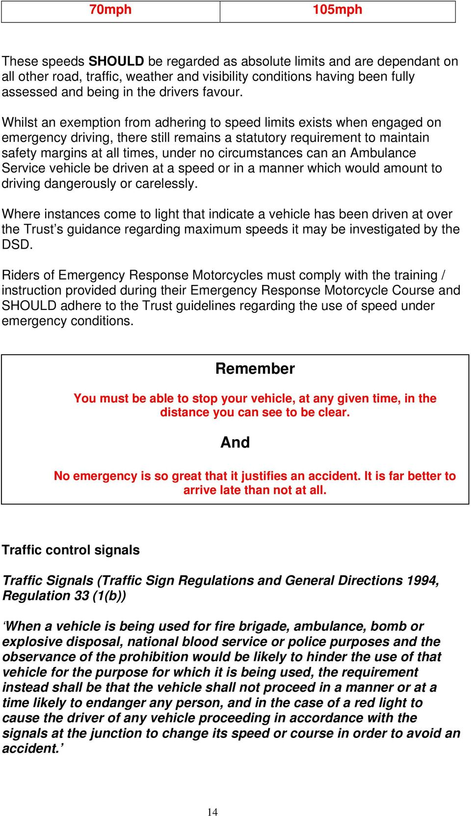 Whilst an exemption from adhering to speed limits exists when engaged on emergency driving, there still remains a statutory requirement to maintain safety margins at all times, under no circumstances