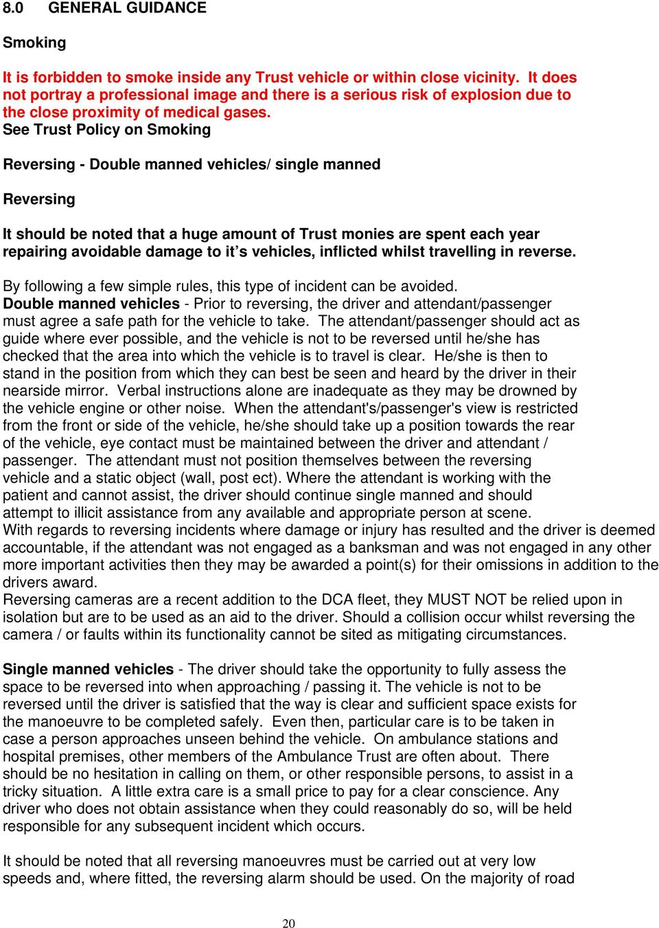 See Trust Policy on Smoking Reversing - Double manned vehicles/ single manned Reversing It should be noted that a huge amount of Trust monies are spent each year repairing avoidable damage to it s