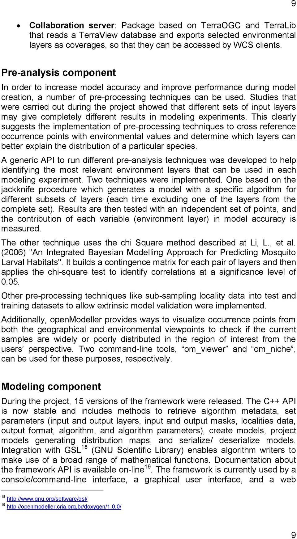 Studies that were carried out during the project showed that different sets of input layers may give completely different results in modeling experiments.