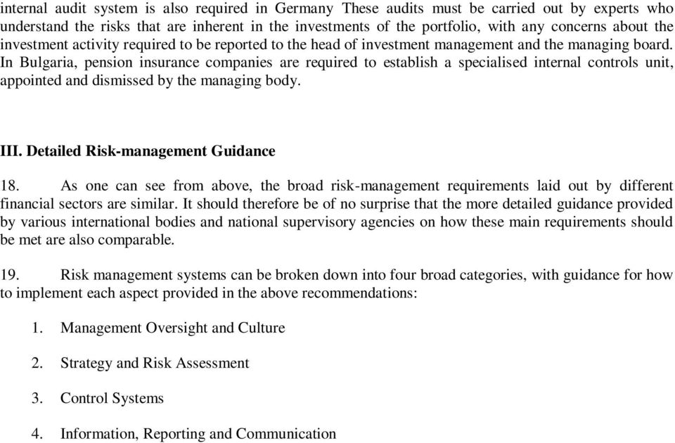 In Bulgaria, pension insurance companies are required to establish a specialised internal controls unit, appointed and dismissed by the managing body. III. Detailed Risk-management Guidance 18.