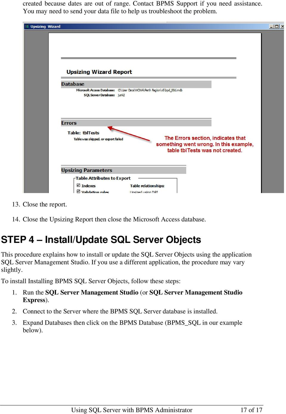 STEP 4 Install/Update SQL Server Objects This procedure explains how to install or update the SQL Server Objects using the application SQL Server Management Studio.