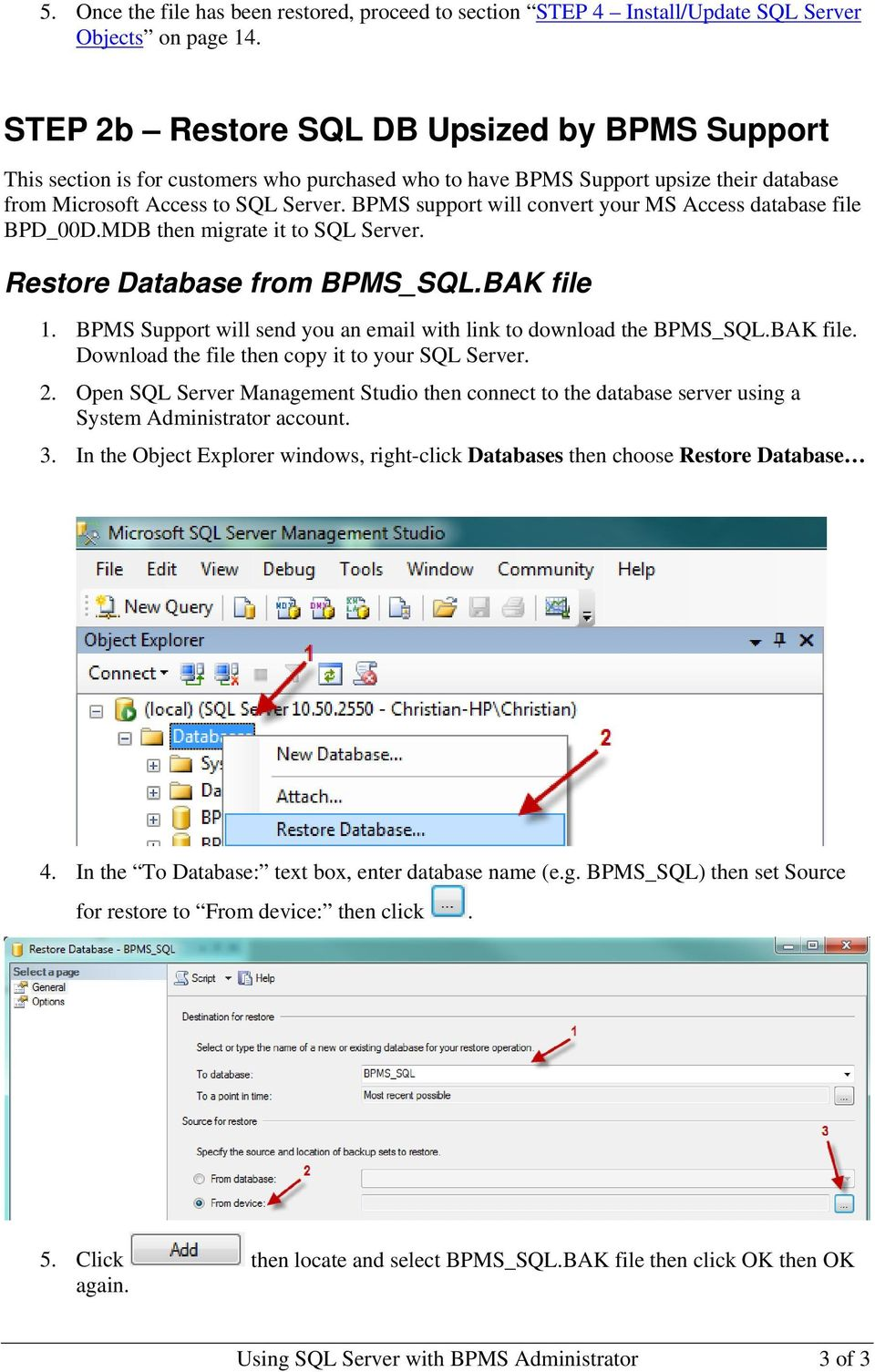BPMS support will convert your MS Access database file BPD_00D.MDB then migrate it to SQL Server. Restore Database from BPMS_SQL.BAK file 1.