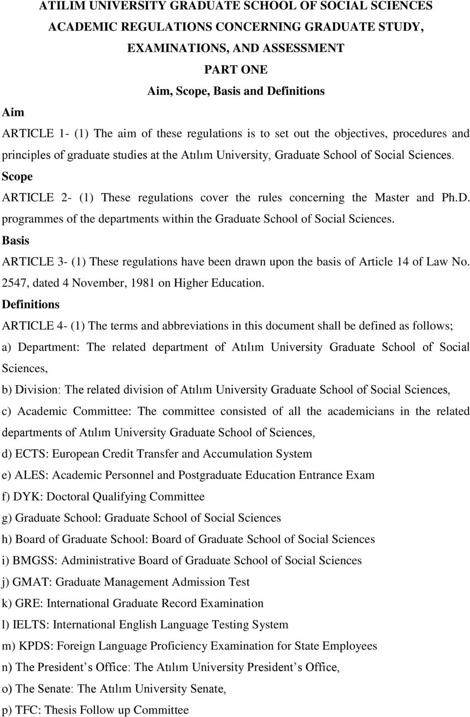 Scope ARTICLE 2- (1) These regulations cover the rules concerning the Master and Ph.D. programmes of the departments within the Graduate School of Social Sciences.