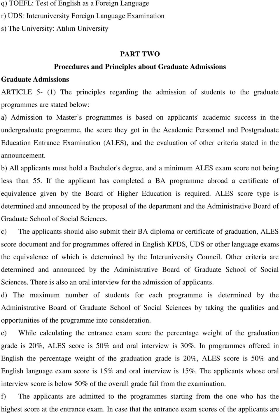 success in the undergraduate programme, the score they got in the Academic Personnel and Postgraduate Education Entrance Examination (ALES), and the evaluation of other criteria stated in the