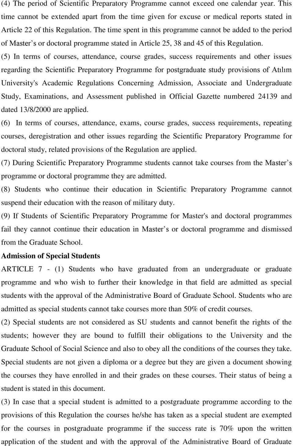 The time spent in this programme cannot be added to the period of Master s or doctoral programme stated in Article 25, 38 and 45 of this Regulation.