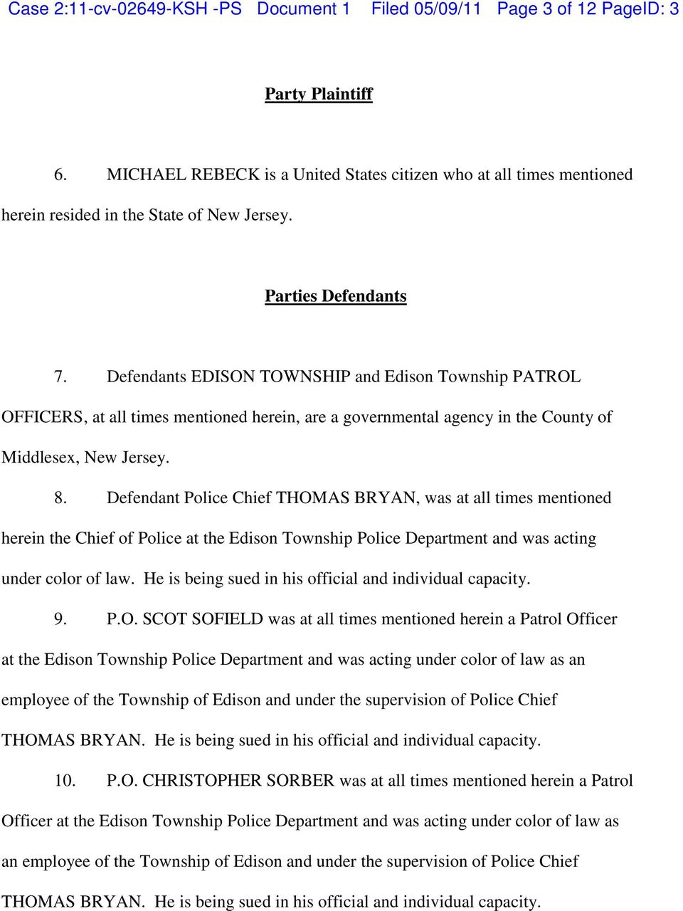 Defendants EDISON TOWNSHIP and Edison Township PATROL OFFICERS, at all times mentioned herein, are a governmental agency in the County of Middlesex, New Jersey. 8.