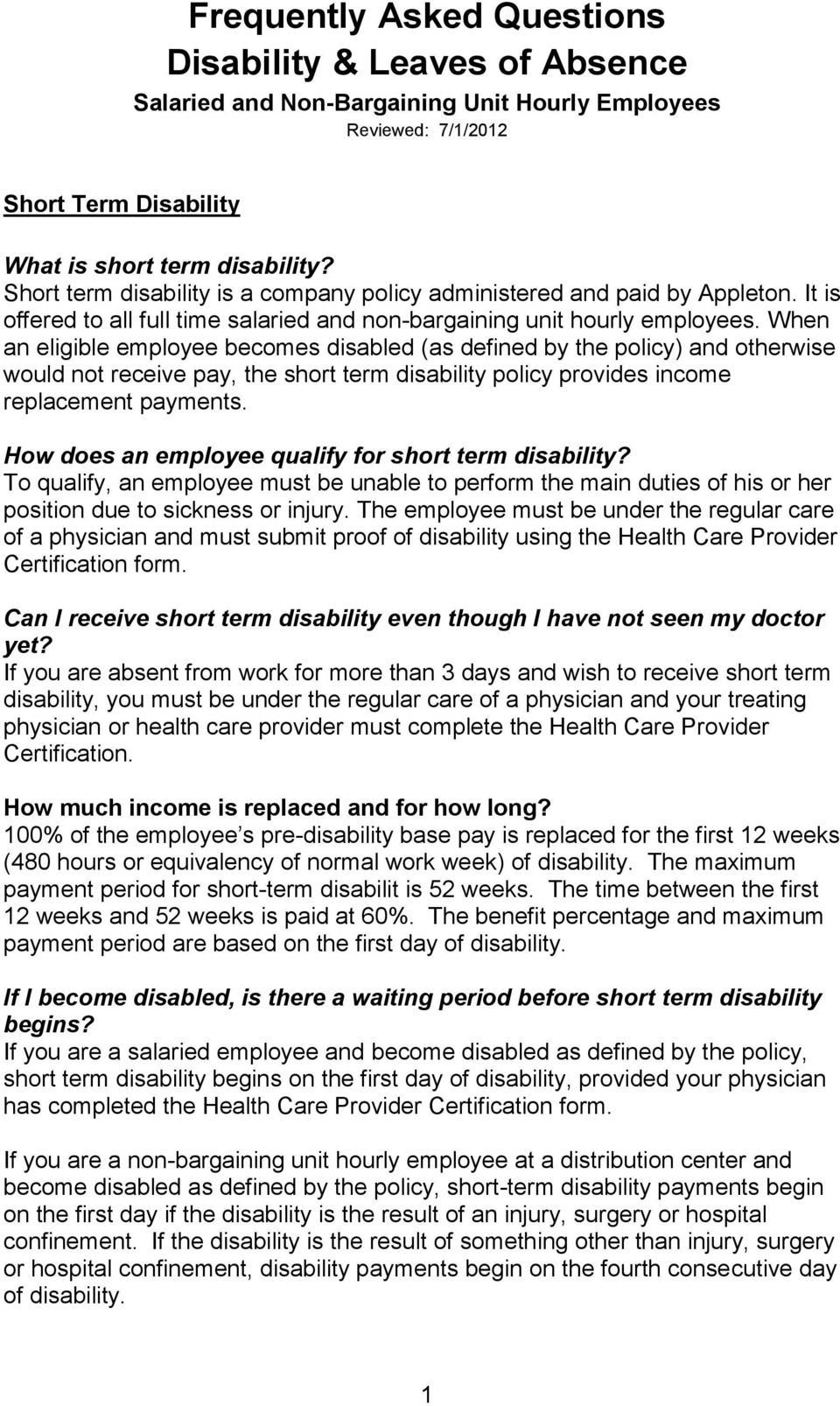When an eligible employee becomes disabled (as defined by the policy) and otherwise would not receive pay, the short term disability policy provides income replacement payments.