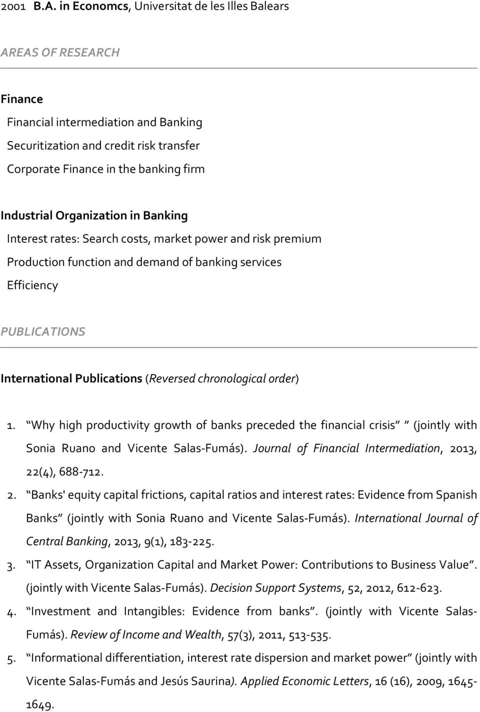 Organization in Banking Interest rates: Search costs, market power and risk premium Production function and demand of banking services Efficiency PUBLICATIONS International Publications (Reversed