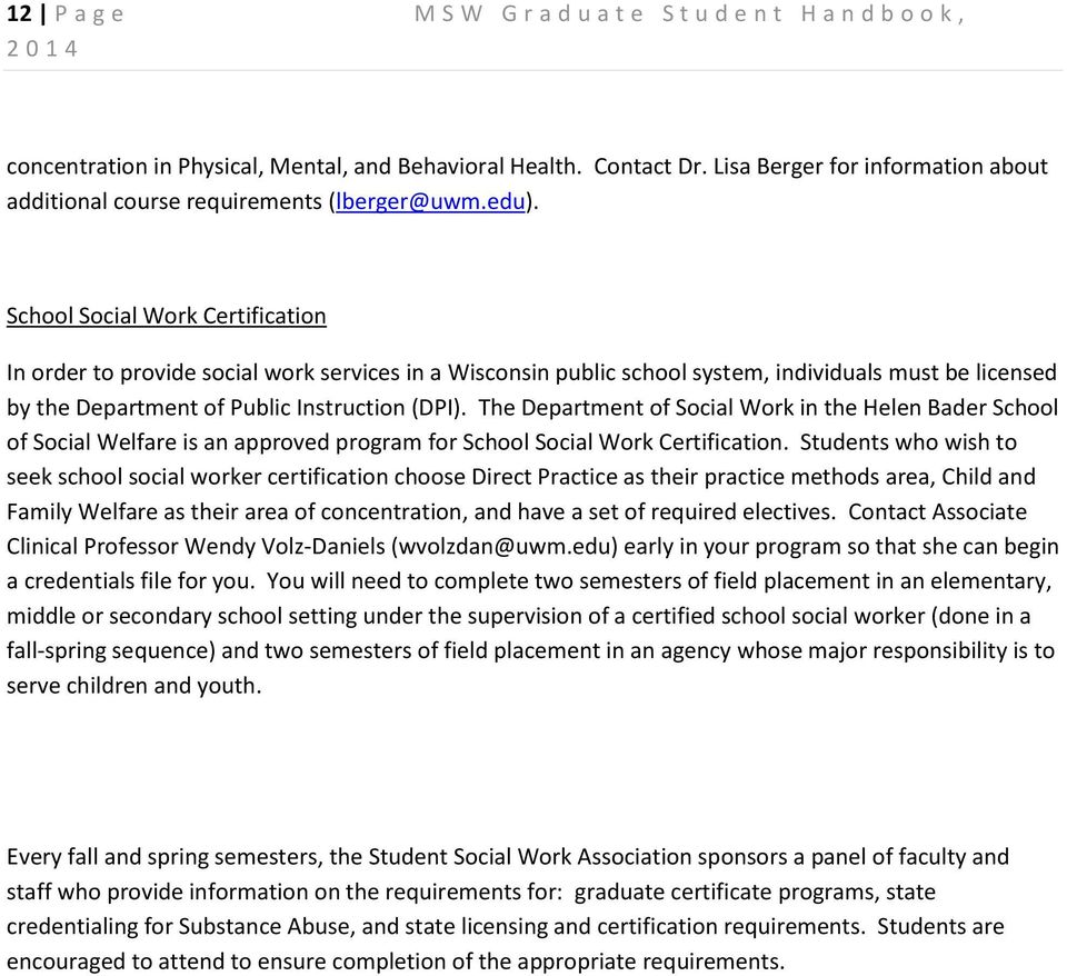 School Social Work Certification In order to provide social work services in a Wisconsin public school system, individuals must be licensed by the Department of Public Instruction (DPI).
