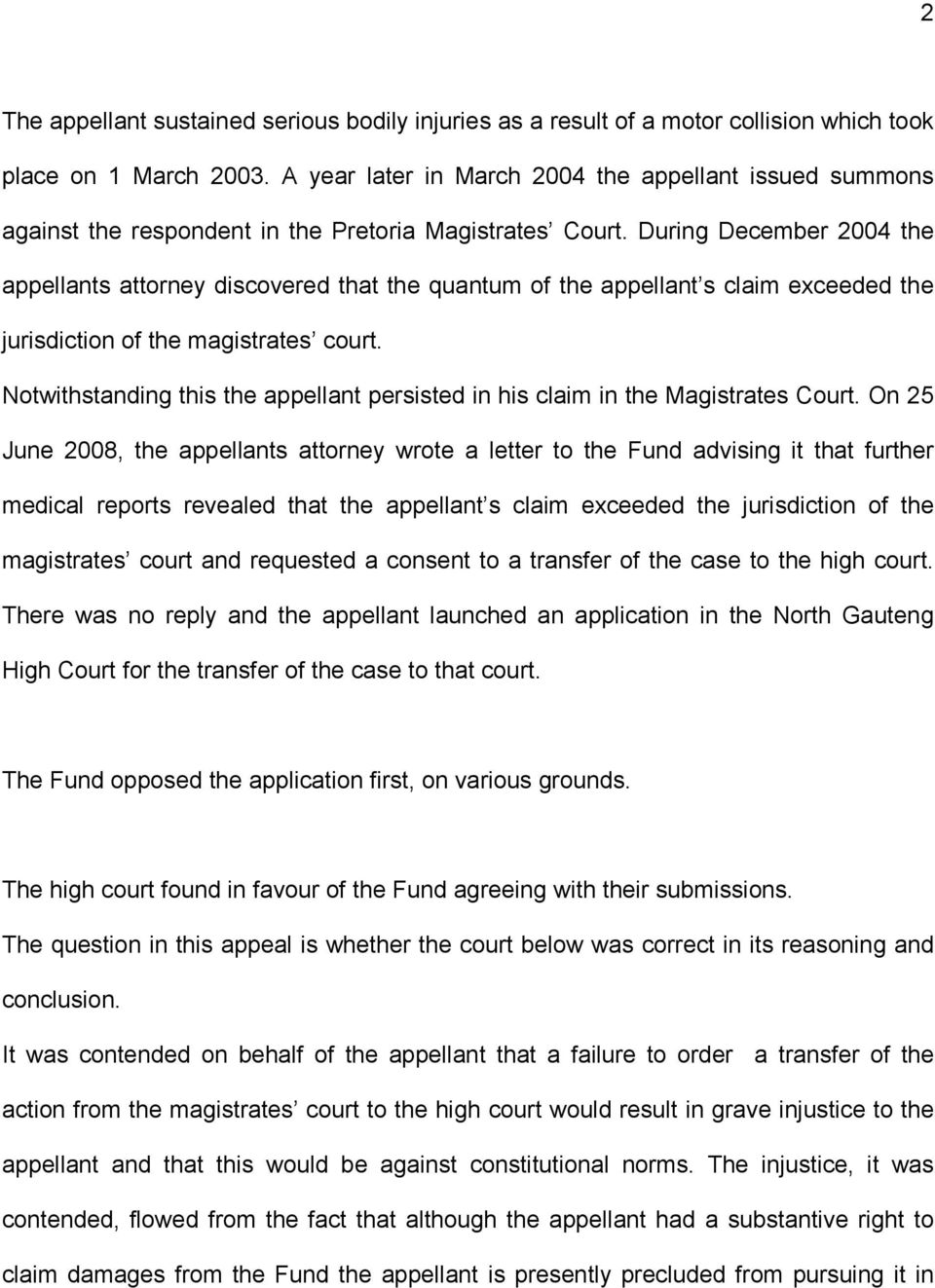 During December 2004 the appellants attorney discovered that the quantum of the appellant s claim exceeded the jurisdiction of the magistrates court.