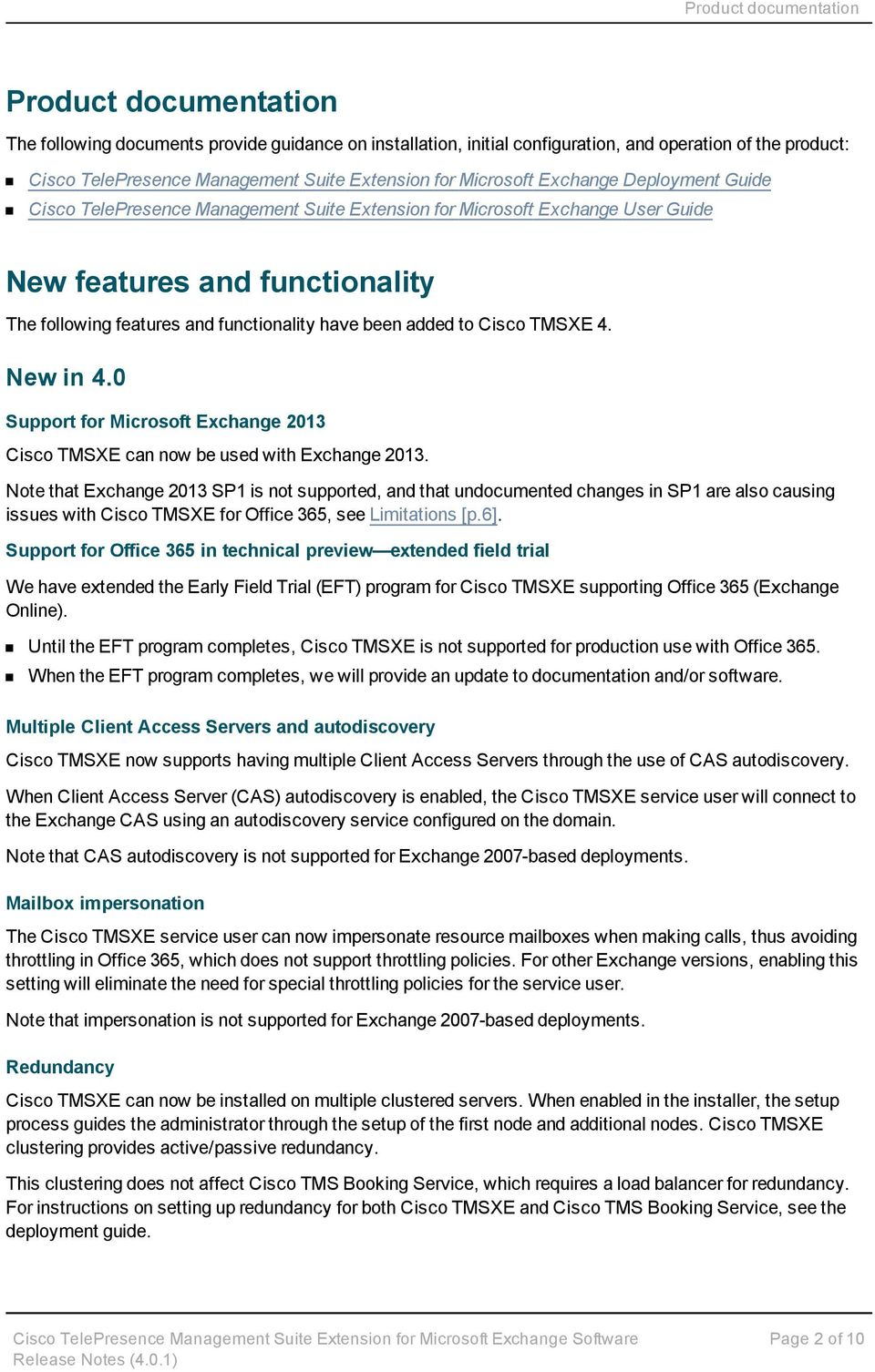 functionality have been added to Cisco TMSXE 4. New in 4.0 Support for Microsoft Exchange 2013 Cisco TMSXE can now be used with Exchange 2013.
