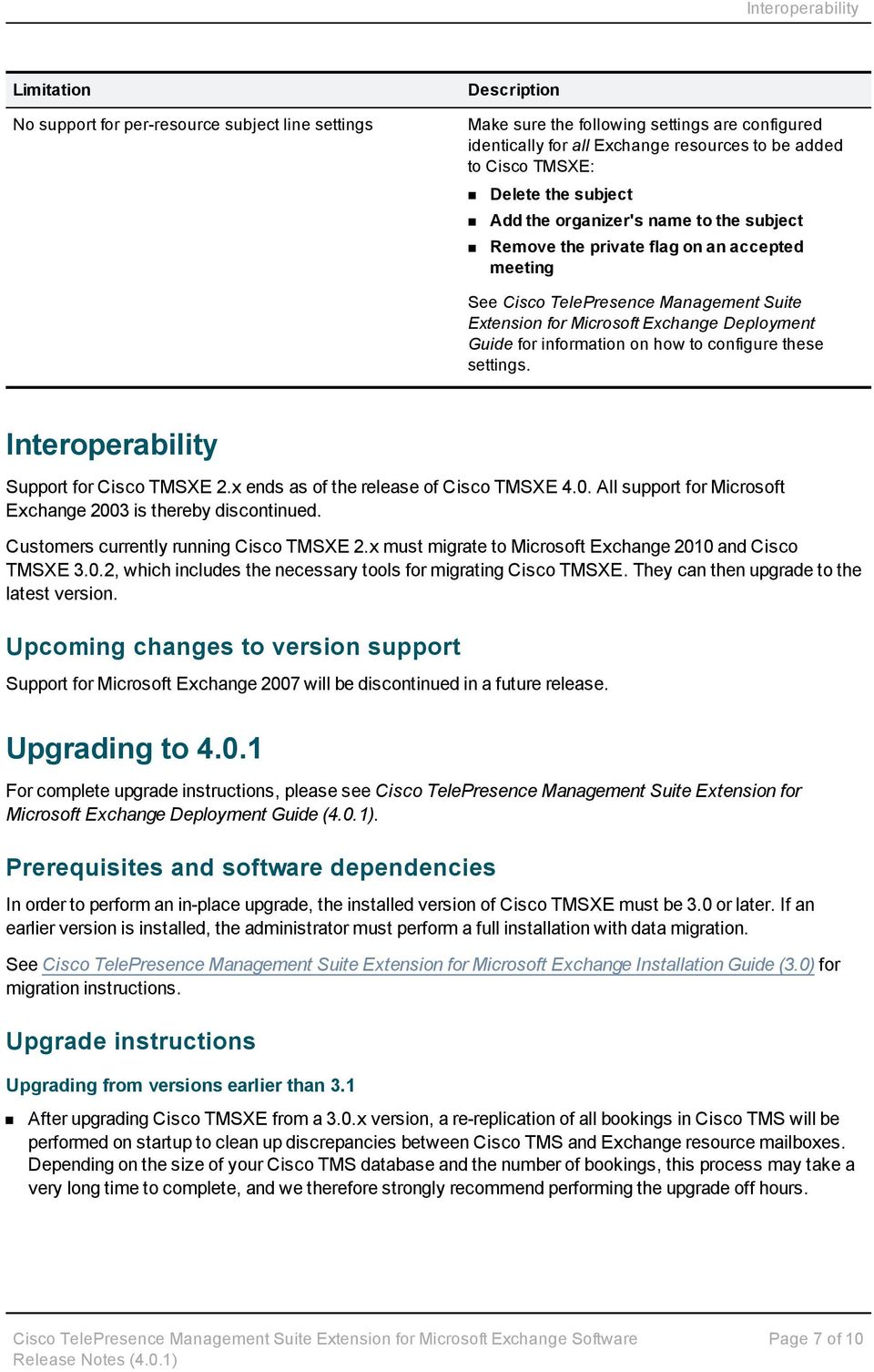 information on how to configure these settings. Interoperability Support for Cisco TMSXE 2.x ends as of the release of Cisco TMSXE 4.0. All support for Microsoft Exchange 2003 is thereby discontinued.
