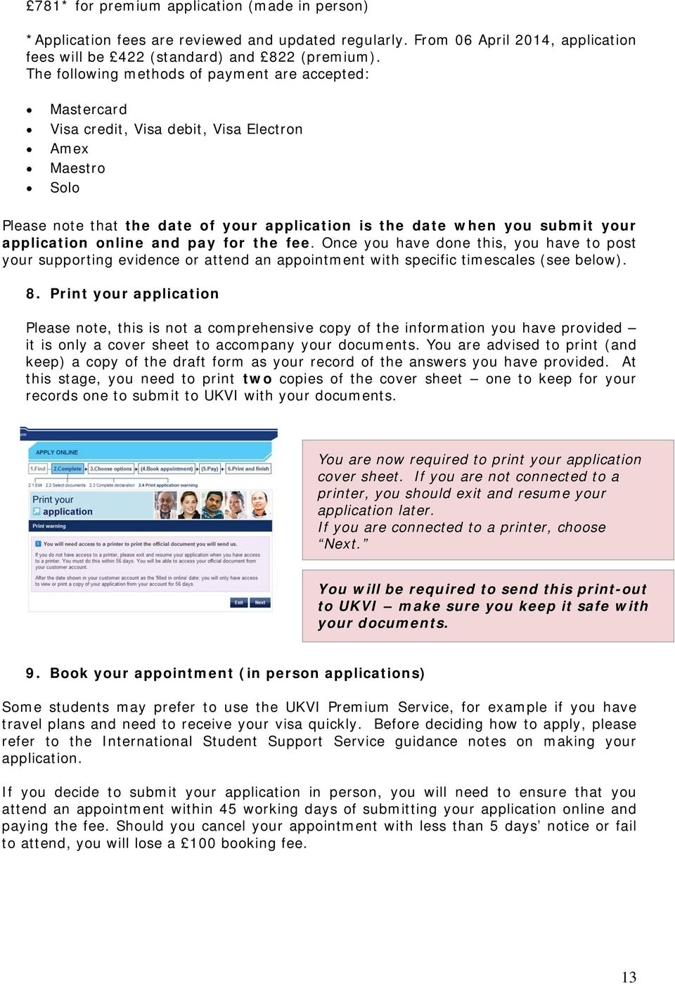 application online and pay for the fee. Once you have done this, you have to post your supporting evidence or attend an appointment with specific timescales (see below). 8.