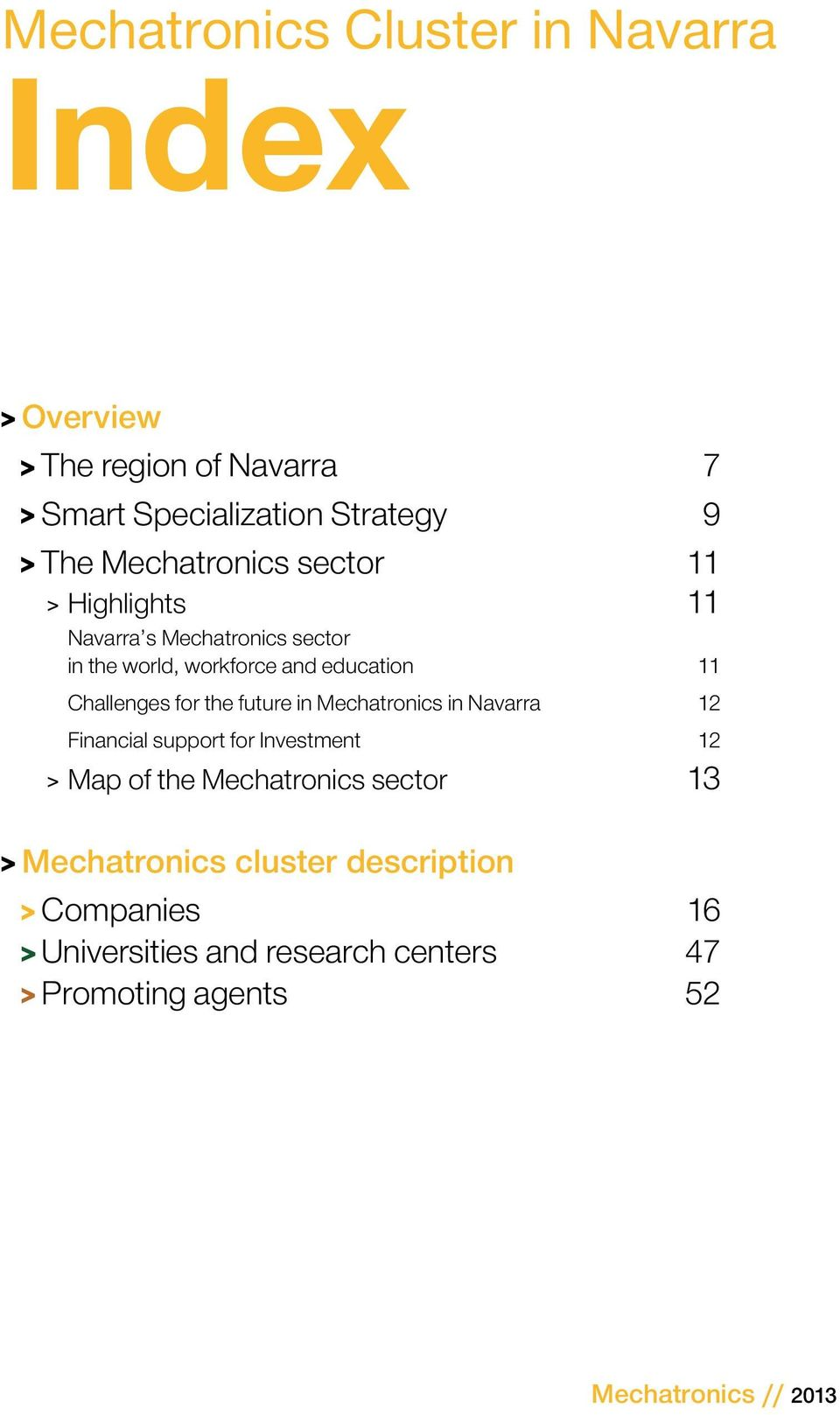 the future in Mechatronics in Navarra 12 Financial support for Investment 12 > > Map of the Mechatronics sector 13 > >