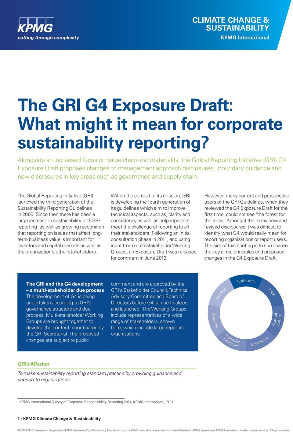 disclosures in key areas such as governance and supply chain. The Global Reporting Initiative (GRI) launched the third generation of the Sustainability Reporting Guidelines in 2006.