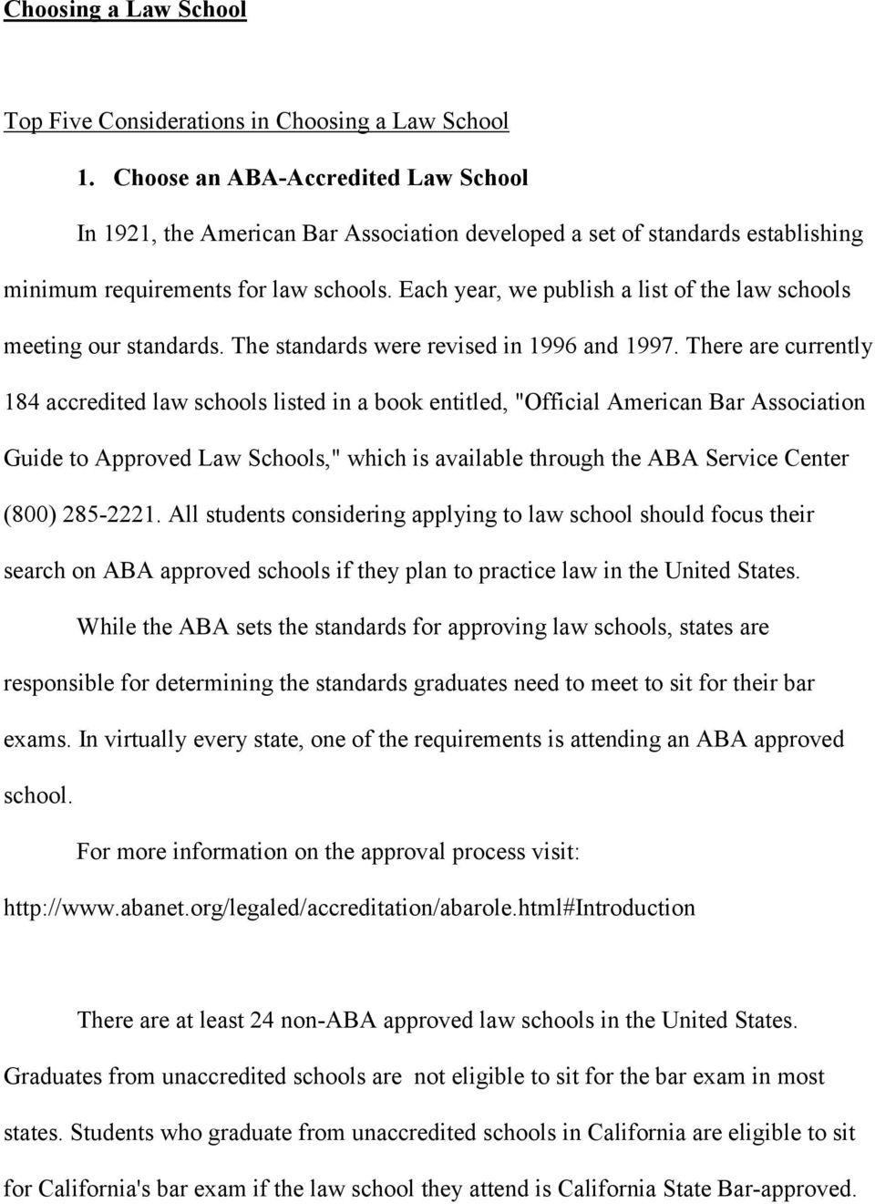 Each year, we publish a list of the law schools meeting our standards. The standards were revised in 1996 and 1997.