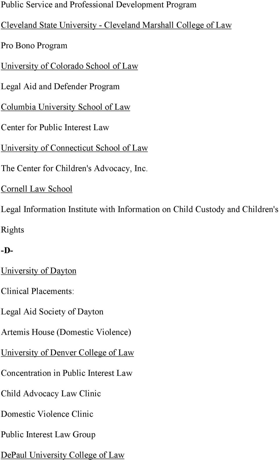 Cornell Law School Legal Information Institute with Information on Child Custody and Children's Rights -D- University of Dayton Clinical Placements: Legal Aid Society of Dayton Artemis