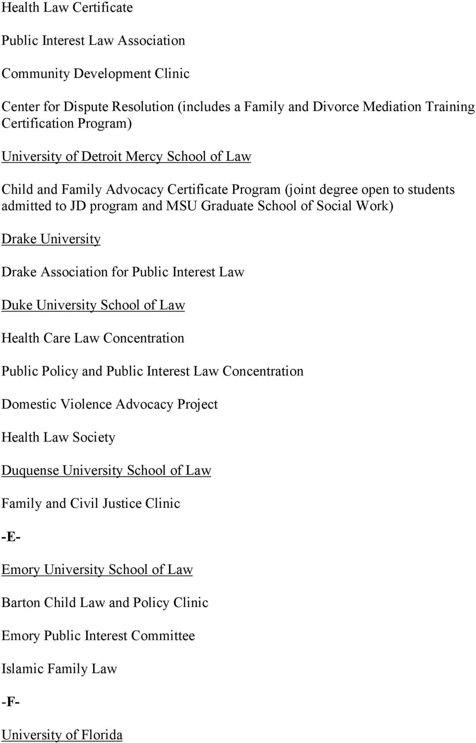 Association for Public Interest Law Duke University School of Law Health Care Law Concentration Public Policy and Public Interest Law Concentration Domestic Violence Advocacy Project Health Law