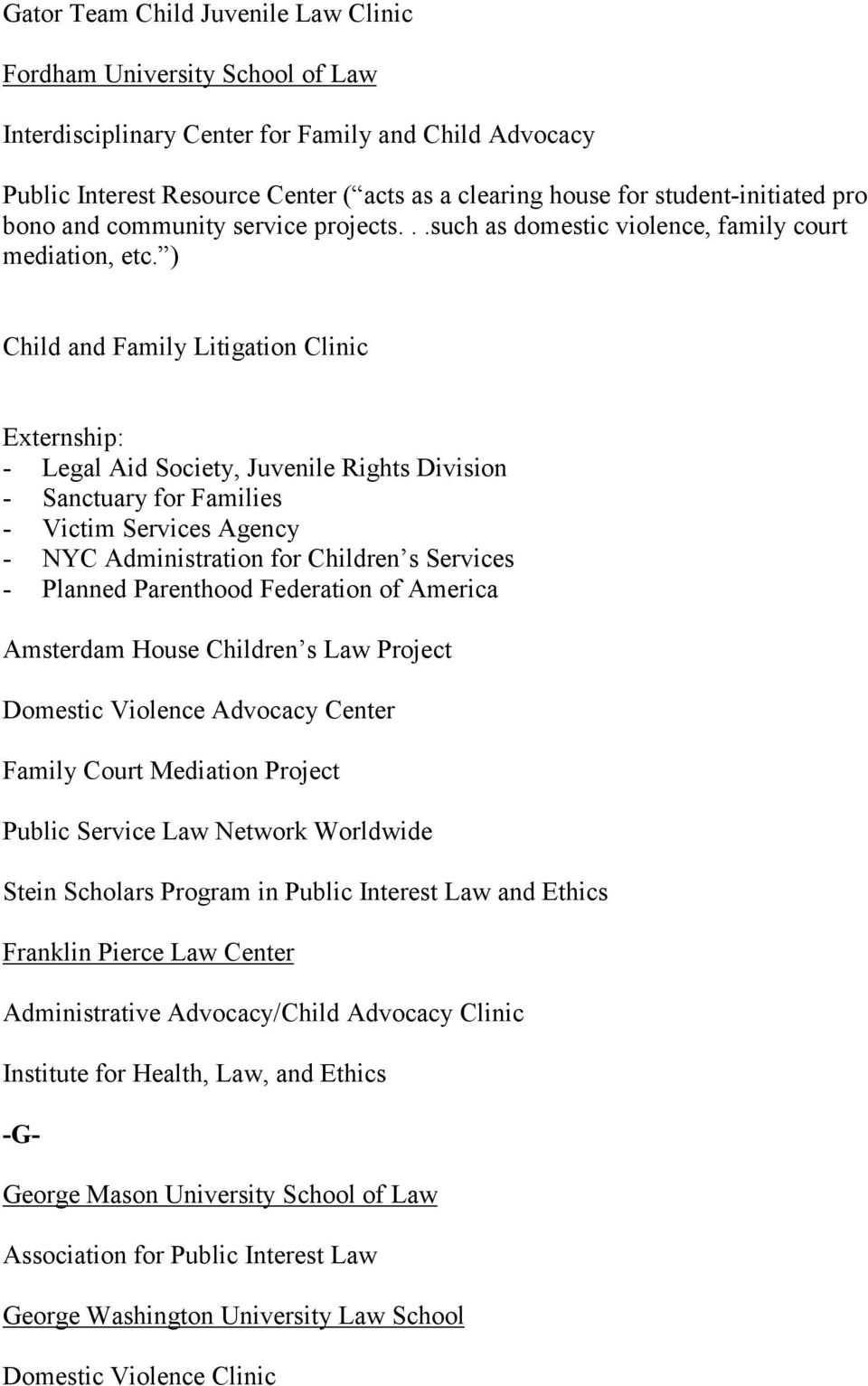 ) Child and Family Litigation Clinic Externship: - Legal Aid Society, Juvenile Rights Division - Sanctuary for Families - Victim Services Agency - NYC Administration for Children s Services - Planned