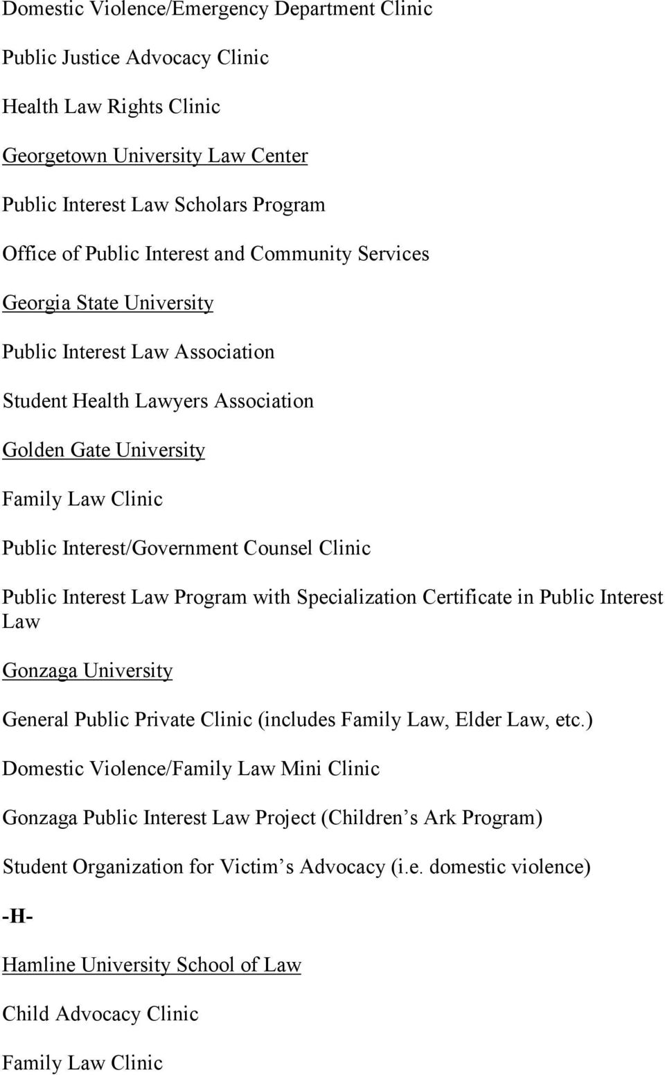 Public Interest Law Program with Specialization Certificate in Public Interest Law Gonzaga University General Public Private Clinic (includes Family Law, Elder Law, etc.