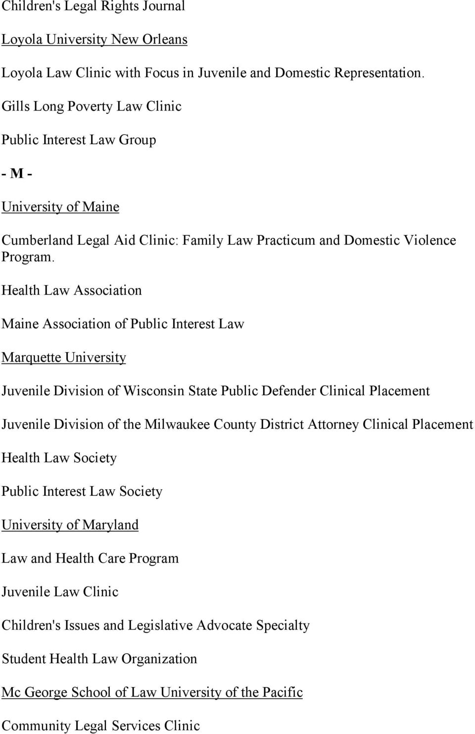 Health Law Association Maine Association of Public Interest Law Marquette University Juvenile Division of Wisconsin State Public Defender Clinical Placement Juvenile Division of the Milwaukee County