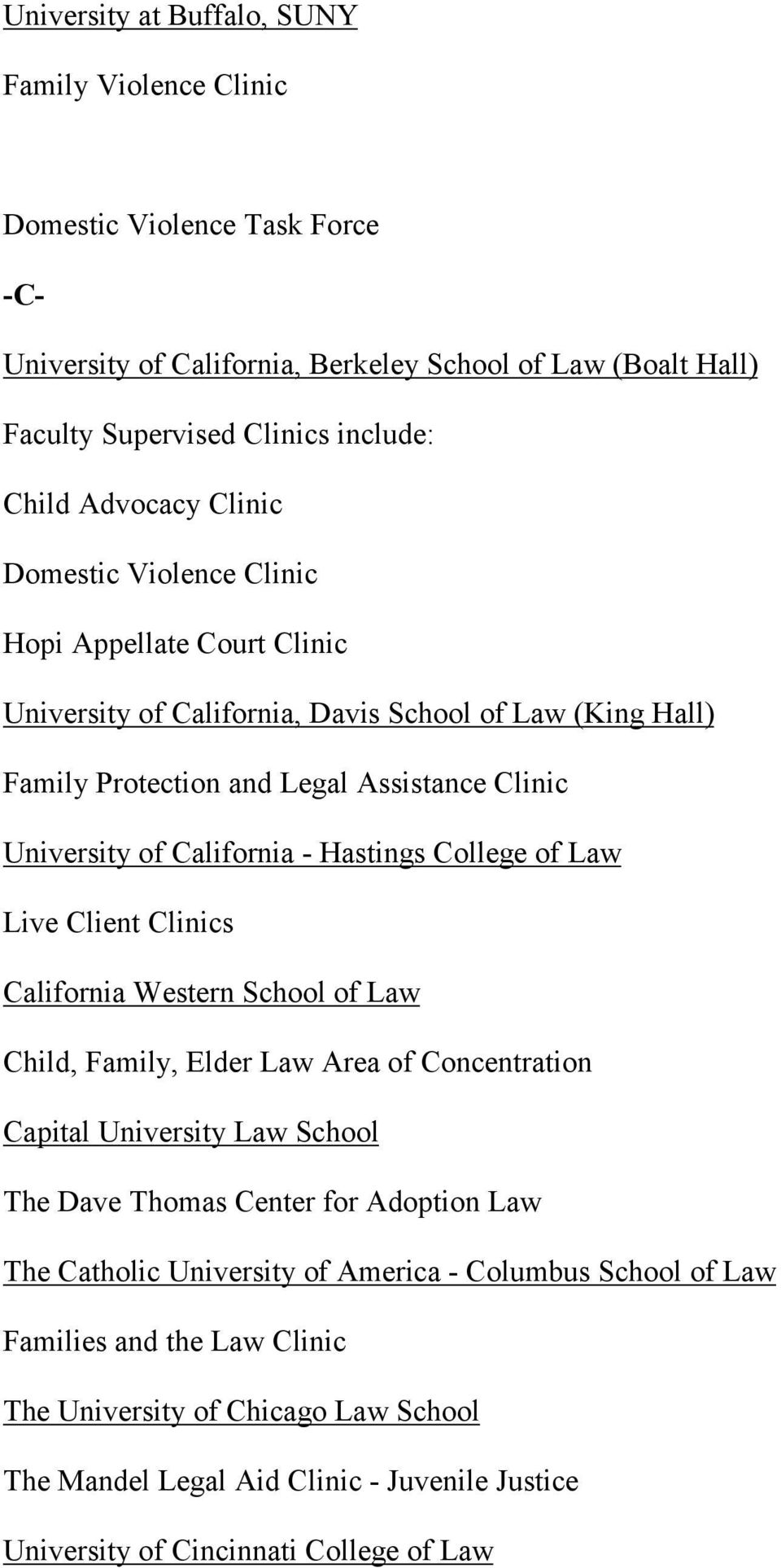 Hastings College of Law Live Client Clinics California Western School of Law Child, Family, Elder Law Area of Concentration Capital University Law School The Dave Thomas Center for Adoption Law The