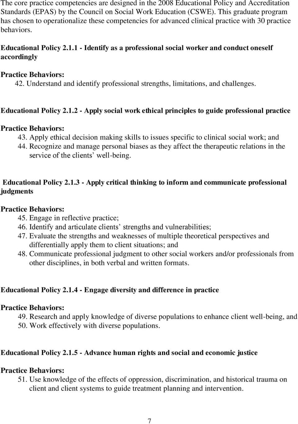 1 - Identify as a professional social worker and conduct oneself accordingly Practice Behaviors: 42. Understand and identify professional strengths, limitations, and challenges. Educational Policy 2.