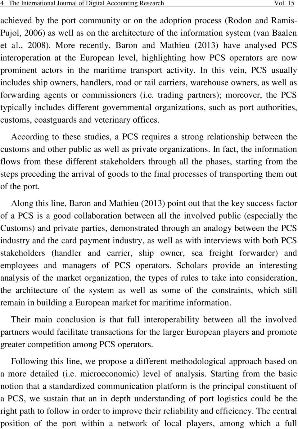 More recently, Baron and Mathieu (2013) have analysed PCS interoperation at the European level, highlighting how PCS operators are now prominent actors in the maritime transport activity.
