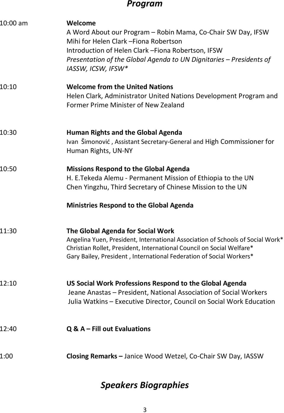 10:30 Human Rights and the Global Agenda Ivan Šimonović, Assistant Secretary-General and High Commissioner for Human Rights, UN-NY 10:50 Missions Respond to the Global Agenda H. E.